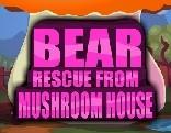 Bear Rescue from Mushroom House
